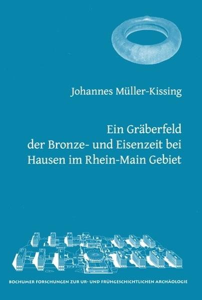 Ein Gräberfeld der Bronze- und Eisenzeit bei Hausen im Rhein-Main-Gebiet   Müller-Kissing, 2012   Buch (Cover)