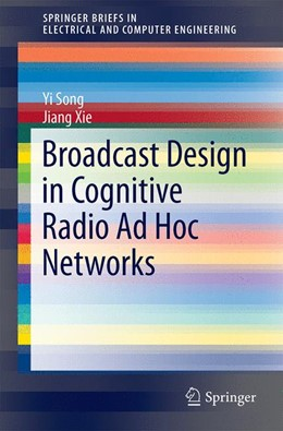 Abbildung von Song / Xie | Broadcast Design in Cognitive Radio Ad Hoc Networks | 1. Auflage | 2014 | beck-shop.de