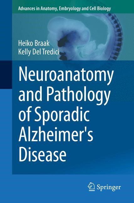 Neuroanatomy and Pathology of Sporadic Alzheimer's Disease | Braak / Del Tredici, 2014 (Cover)