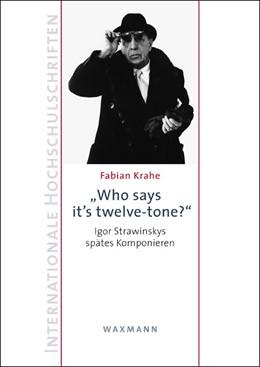 "Abbildung von Krahe   ""Who says it's twelve-tone?""   2014   Igor Strawinskys spätes Kompon...   611"