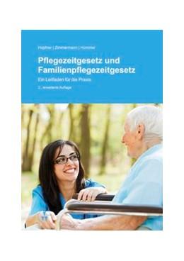 Abbildung von Hopfner / Hümmer / Zimmermann | Pflegezeitgesetz und Familienpflegezeitgesetz | 2014 | Ein Leitfaden für die Praxis