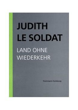 Abbildung von Le Soldat / Judith Le Soldat-Stiftung   Judith Le Soldat: Werkausgabe / Band 2: Land ohne Wiederkehr   2018   Auf der Suche nach einer neuen...