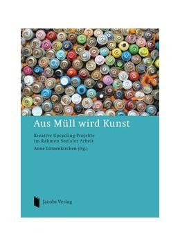 Abbildung von Lützenkirchen | Aus Müll wird Kunst | 1. Auflage | 2014 | beck-shop.de