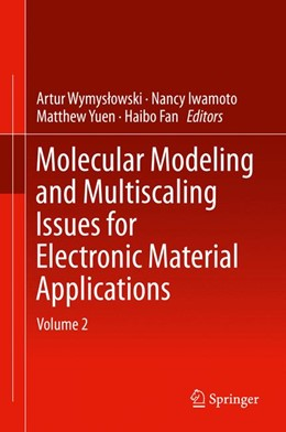 Abbildung von Wymyslowski / Iwamoto / Yuen / Fan | Molecular Modeling and Multiscaling Issues for Electronic Material Applications | 2014 | Volume 2