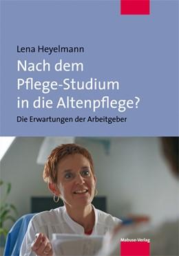 Abbildung von Heyelmann | Nach dem Pflege-Studium in die Altenpflege? | 1. Auflage | 2015 | beck-shop.de