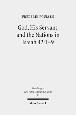 Abbildung von Poulsen | God, His Servant, and the Nations in Isaiah 42:1-9 | 2014 | Biblical Theological Reflectio... | 73