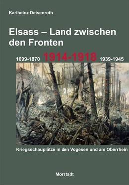 Abbildung von Deisenroth | Elsass - Land zwischen den Fronten | 1. Auflage | 2014 | beck-shop.de