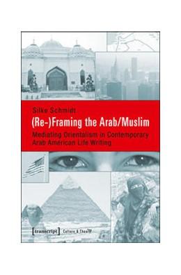 Abbildung von Schmidt | (Re-)Framing the Arab/Muslim | 2014 | Mediating Orientalism in Conte... | 55