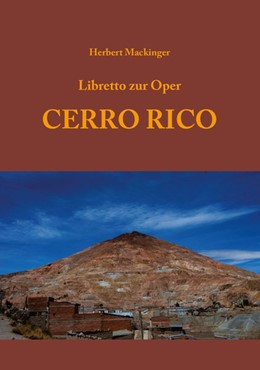 Abbildung von Mackinger | Libretto zur Oper CERRO RICO | 1. Auflage | 2014 | beck-shop.de