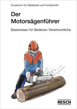 Abbildung von Der Motorsägenführer | 2013 | Basiswissen für Bediener und V...