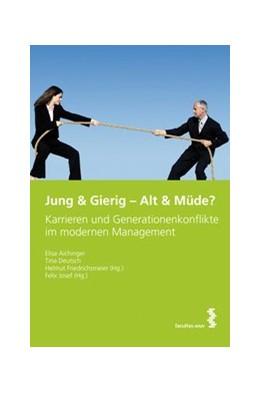 Abbildung von Aichinger / Friedrichsmeier / Josef | Jung & Gierig - Alt & Müde? | 2013 | Generationenkonflikte im Manag...