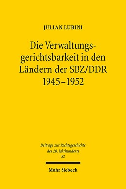 Abbildung von Lubini   Die Verwaltungsgerichtsbarkeit in den Ländern der SBZ/DDR 1945-1952   1. Auflage   2015   82   beck-shop.de