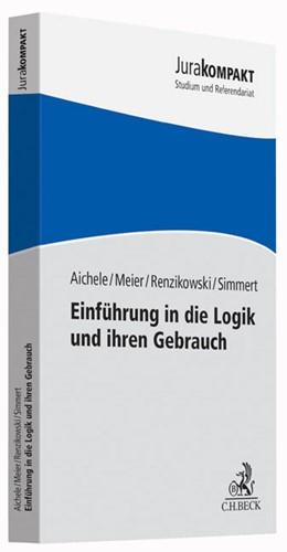 Abbildung von Aichele / Meier | Einführung in die Logik und ihren Gebrauch | 1. Auflage | 2015 | beck-shop.de