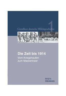 Abbildung von Groß / Neugebauer / Hansen | Die Zeit bis 1914 | 2., durchgesehene und überarbeitete Aufl | 2014 | Vom Kriegshaufen zum Massenhee...