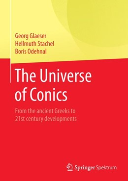 Abbildung von Glaeser / Stachel / Odehnal | The Universe of Conics | 1st ed. 2016 | 2016 | From the ancient Greeks to 21s...