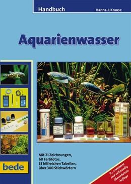 Abbildung von Krause | Handbuch Aquarienwasser | unveränderter Nachdruck der 6. erw. u. überarb. A | 2006