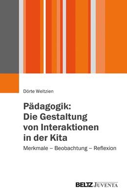 Abbildung von Weltzien | Pädagogik: Die Gestaltung von Interaktionen in der Kita | 2014 | Merkmale – Beobachtung – Refle...