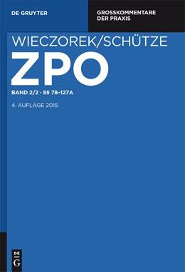 Abbildung von Wieczorek / Schütze | Zivilprozessordnung und Nebengesetze Großkommentar, Band 2/2: §§ 78-127a | 2014 | Großkommentar. Band 2/2: §§ 78... | 2/2