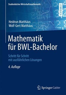 Abbildung von Matthäus / Matthäus   Mathematik für BWL-Bachelor   4., überarbeitete und wesentlich erweiterte Auflage   2014   Schritt für Schritt mit ausfüh...