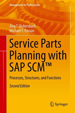 Abbildung von Dickersbach / Passon | Service Parts Planning with SAP SCM™ | 2015 | Processes, Structures, and Fun...
