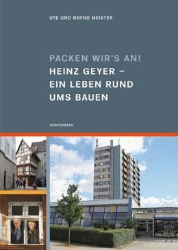 Abbildung von Meister | Packen wir's an! Heinz Geyer  Ein Leben rund ums Bauen | 2013 | Vom Neubau ganzer Stadtteile H...