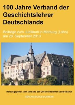 Abbildung von 100 Jahre Verband der Geschichtslehrer Deutschlands | 2014 | Beiträge zum Jubiläum in Marbu...