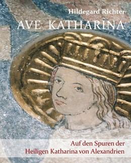 Abbildung von Richter | Ave Katharina. Auf den Spuren der Heiligen Katharina von Alexandrien | 2014
