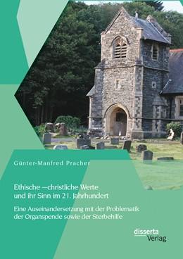 Abbildung von Pracher | Ethische – christliche Werte und ihr Sinn im 21. Jahrhundert: Eine Auseinandersetzung mit der Problematik der Organspende sowie der Sterbehilfe | 2014