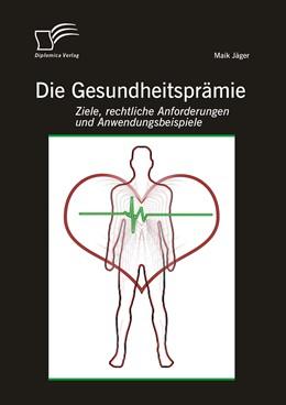 Abbildung von Jäger | Die Gesundheitsprämie: Ziele, rechtliche Anforderungen und Anwendungsbeispiele | 1. Auflage | 2014 | beck-shop.de