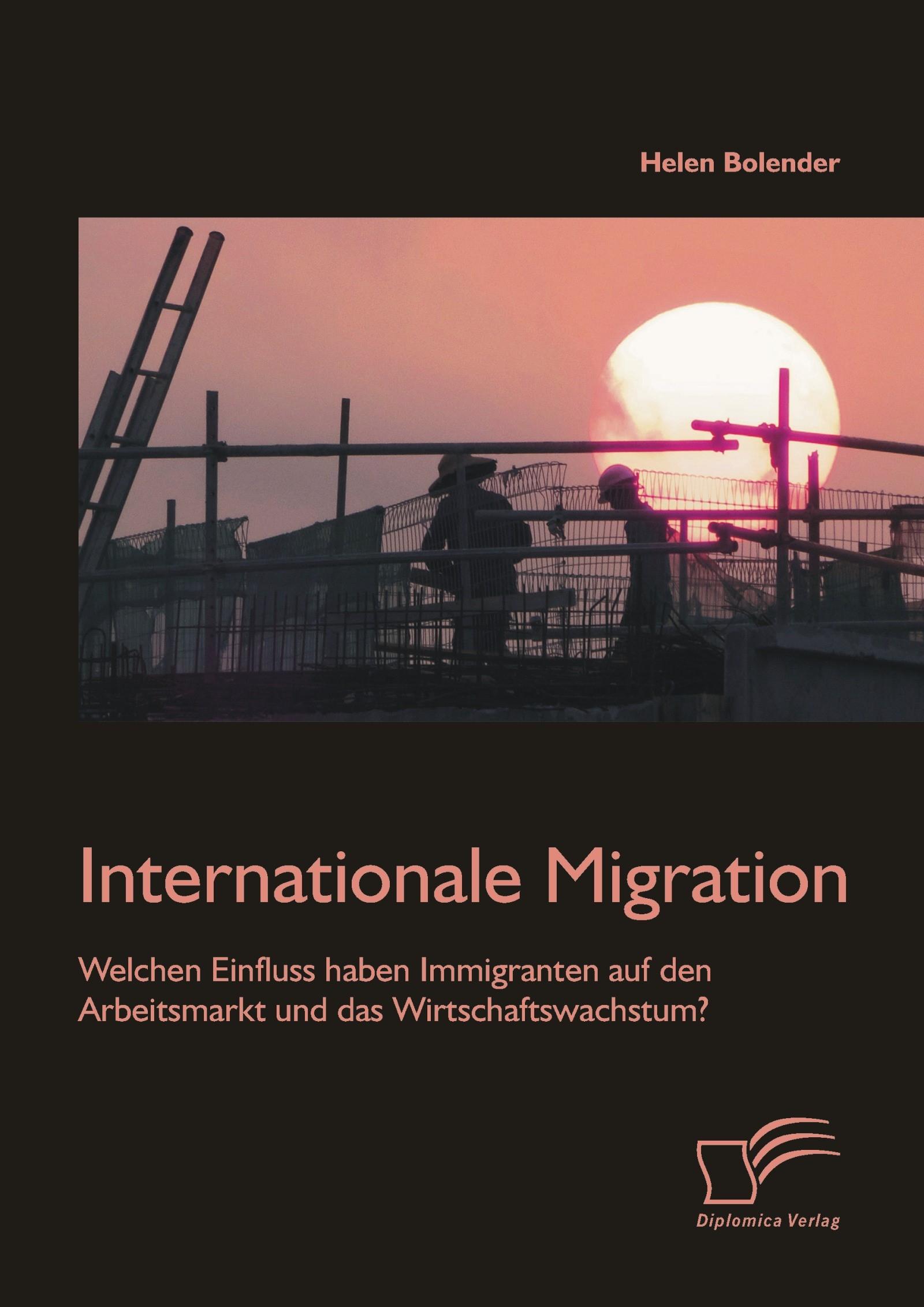 Internationale Migration: Welchen Einfluss haben Immigranten auf den Arbeitsmarkt und das Wirtschaftswachstum? | Bolender | Erstauflage, 2015 | Buch (Cover)