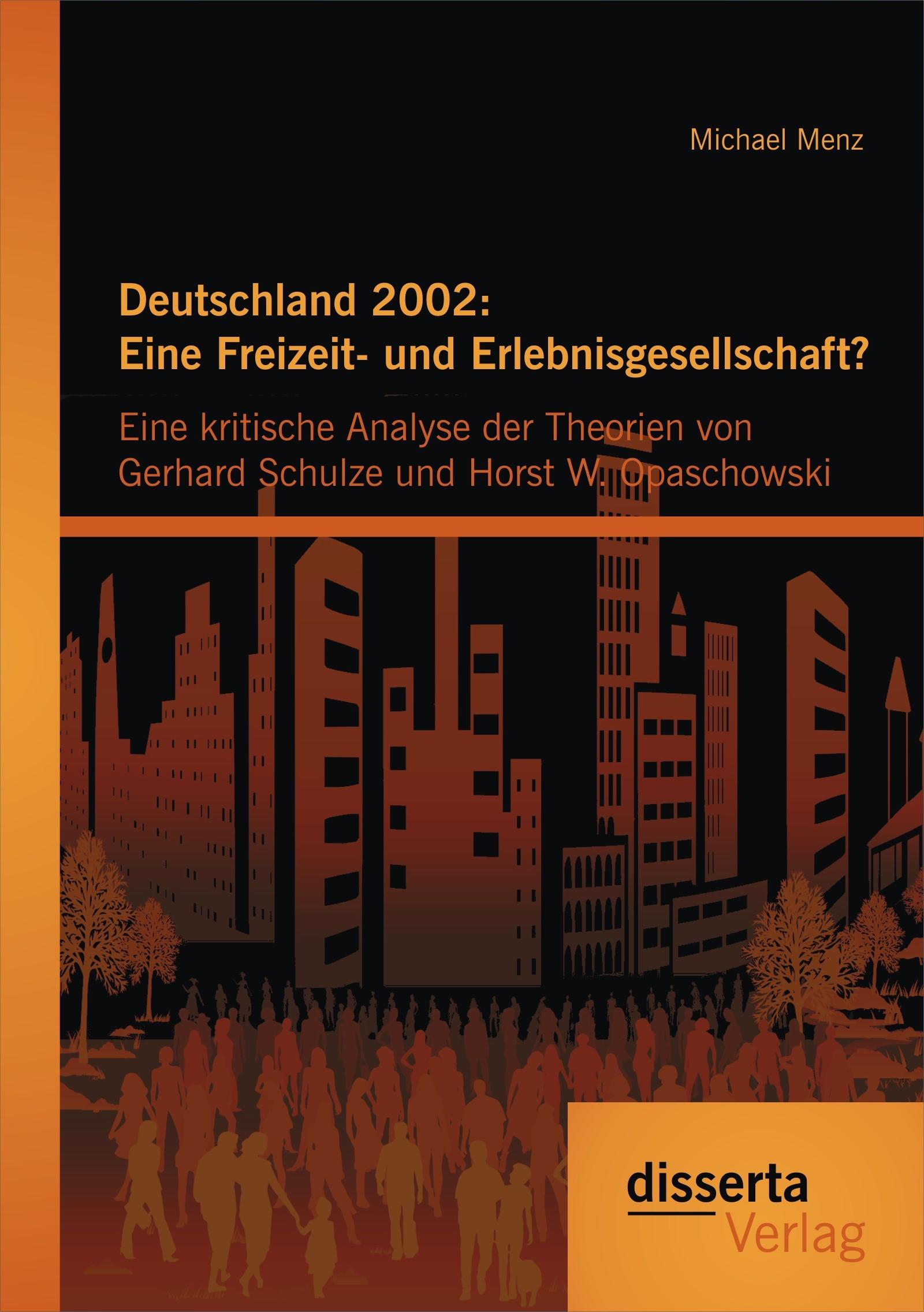 Abbildung von Menz   Deutschland 2002: Eine Freizeit- und Erlebnisgesellschaft? Eine kritische Analyse der Theorien von Gerhard Schulze und Horst W. Opaschowski   2014