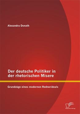 Abbildung von Donath   Der deutsche Politiker in der rhetorischen Misere: Grundzüge eines modernen Rednerideals   Erstauflage   2014