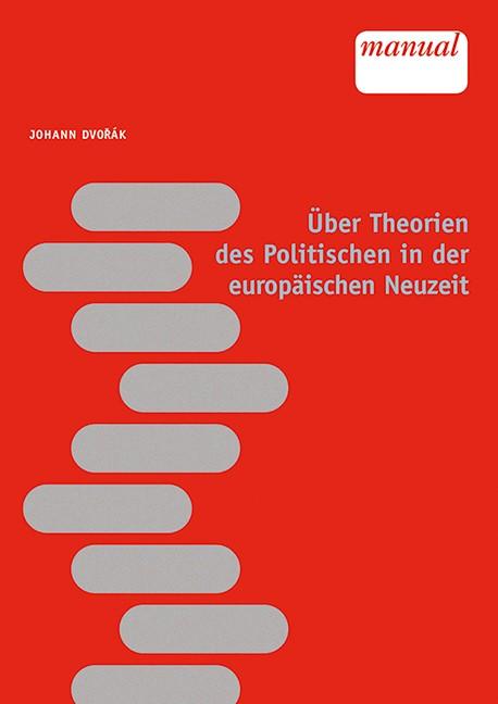 Über Theorien des Politischen in der europäischen Neuzeit   Dvorák, 2014   Buch (Cover)