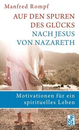 Abbildung von Rompf | Auf den Spuren des Glücks nach Jesus von Nazareth | 1. Auflage | 2014 | beck-shop.de