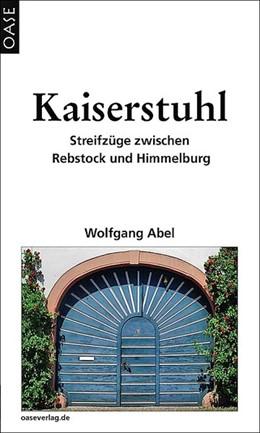 Abbildung von Abel   Kaiserstuhl   4. erweiterte Auflage   2014   Streifzüge zwischen Rebstock u...