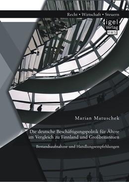 Abbildung von Matuschek | Die deutsche Beschäftigungspolitik für Ältere im Vergleich zu Finnland und Großbritannien: Bestandsaufnahme und Handlungsempfehlungen | Erstauflage | 2014