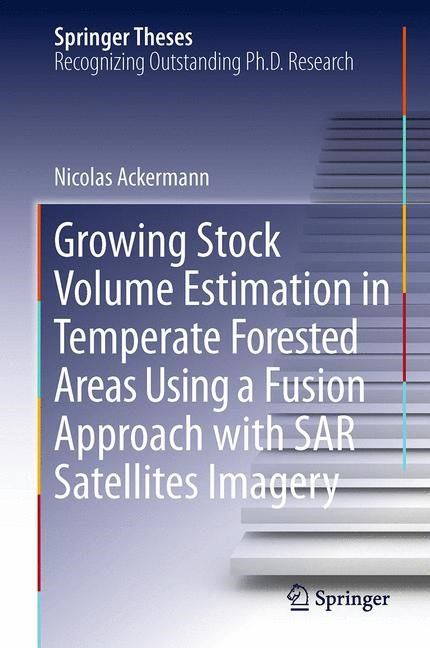 Growing Stock Volume Estimation in Temperate Forested Areas Using a Fusion Approach with SAR Satellites Imagery | Ackermann, 2014 | Buch (Cover)
