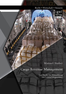Abbildung von Staber   Cargo Revenue Management: Eine Studie zur Vermarktung von Luftfrachtkapazitäten   1. Auflage   2014   beck-shop.de