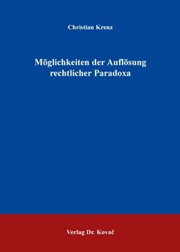 Abbildung von Krenz | Möglichkeiten der Auflösung rechtlicher Paradoxa | 1. Auflage | 2015 | 335 | beck-shop.de