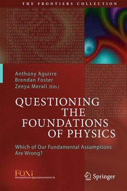 Abbildung von Aguirre / Foster / Merali | Questioning the Foundations of Physics | 2015 | Which of Our Fundamental Assum...