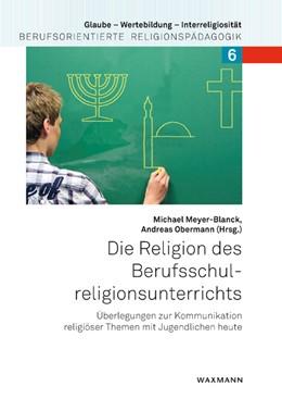 Abbildung von Meyer-Blanck / Obermann | Die Religion des Berufsschulreligionsunterrichts | 2015 | Überlegungen zur Kommunikation... | 6