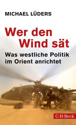 Abbildung von Lüders, Michael | Wer den Wind sät | 29., aktualisierte Auflage | 2019 | Was westliche Politik im Orien... | 6185