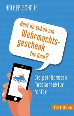 Abbildung von Schauf, Holger | Hast du schon ein Wehrmachtsgeschenk für Oma? | 1. Auflage | 2015 | 6189 | beck-shop.de