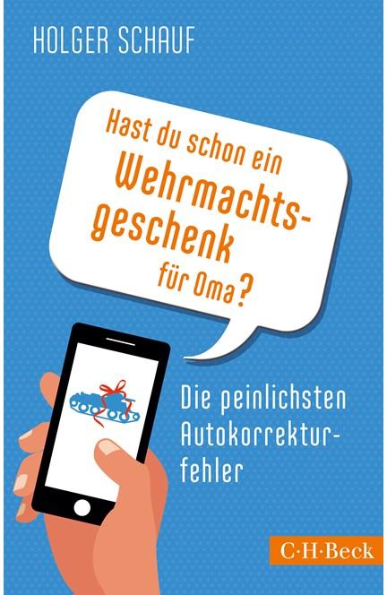 Cover: Holger Schauf, Hast du schon ein Wehrmachtsgeschenk für Oma?