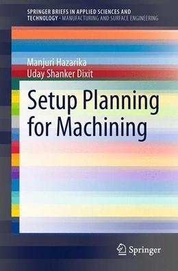 Abbildung von Hazarika / Dixit | Setup Planning for Machining | 1. Auflage | 2014 | beck-shop.de