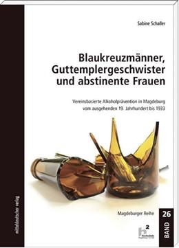 Abbildung von Schaller | Blaukreuzmänner, Guttemplergeschwister und abstinente Frauen | 1. Auflage | 2014 | beck-shop.de