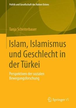 Abbildung von Scheiterbauer | Islam, Islamismus und Geschlecht in der Türkei | 2014 | 2014 | Perspektiven der sozialen Bewe...