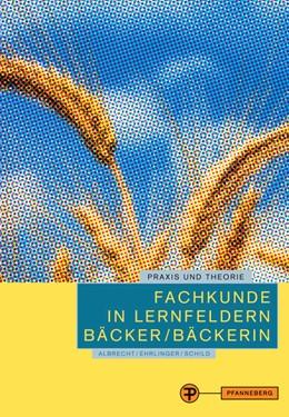Abbildung von Albrecht / Ehrlinger | Fachkunde in Lernfeldern Bäcker/Bäckerin | 2014