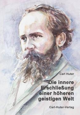 Abbildung von Huter / Aerni   Die innere Erschließung einer höheren, geistigen Welt   1. Auflage   2014   beck-shop.de