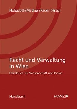 Abbildung von Holoubek / Madner / Pauer | Recht und Verwaltung in Wien | 2014 | Handbuch für Wissenschaft und ...